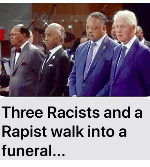 Three, Funeral, and Rapist: Three Racists and a  Rapist walk into a  funeral...