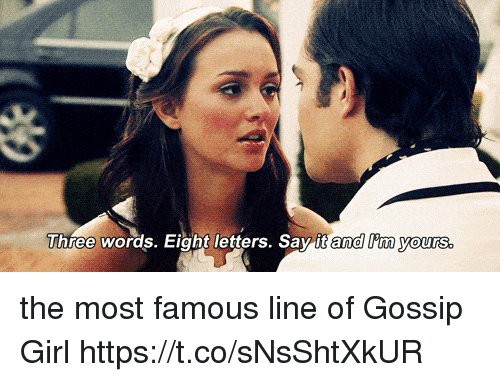 Gossip Girl: Three words. Eight letters. Say it and lim yours the most famous line of Gossip Girl https://t.co/sNsShtXkUR