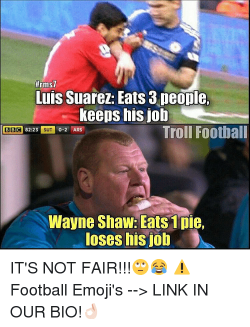 Wayned: thrms7  Luis Suarez: Eats 3 people.  keeps his job  Troll Football  BBC  8223 SUT  0-2 ARS  Wayne Shaw: Eats 1 pie,  loses his ob IT'S NOT FAIR!!!🙄😂 ⚠️Football Emoji's --> LINK IN OUR BIO!👌🏻