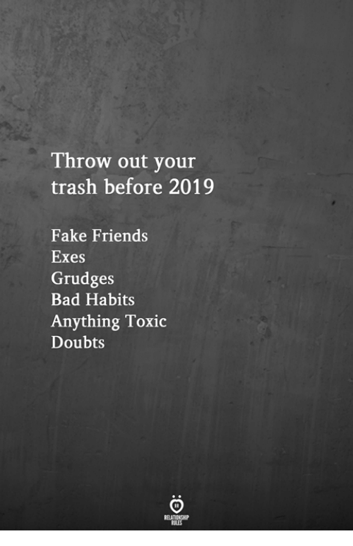 Exes: Throw out your  trash before 2019  Fake Friends  Exes  Grudges  Bad Habits  Anything Toxic  Doubts
