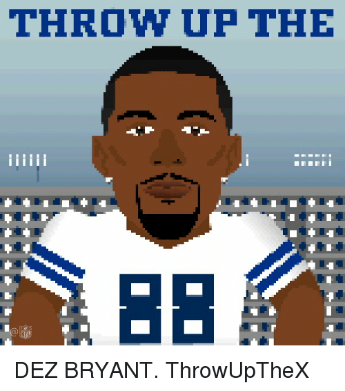 Dez Bryant, Memes, and Throw Up: THROW UP THE DEZ BRYANT. ThrowUpTheX