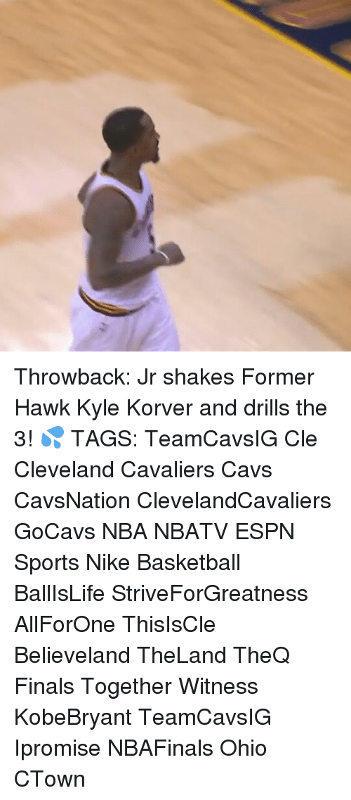 Espn, Memes, and Kyle Korver: Throwback: Jr shakes Former Hawk Kyle Korver and drills the 3! 💦 TAGS: TeamCavsIG Cle Cleveland Cavaliers Cavs CavsNation ClevelandCavaliers GoCavs NBA NBATV ESPN Sports Nike Basketball BallIsLife StriveForGreatness AllForOne ThisIsCle Believeland TheLand TheQ Finals Together Witness KobeBryant TeamCavsIG Ipromise NBAFinals Ohio CTown