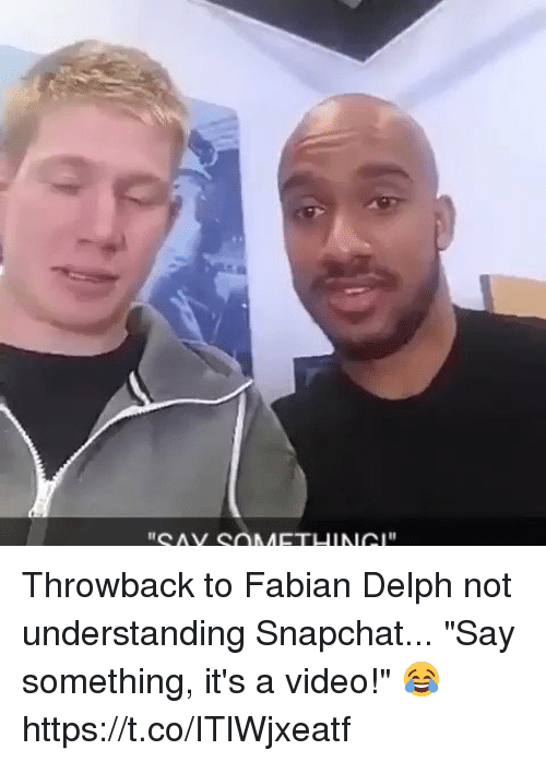 "Snapchat, Soccer, and Video: Throwback to Fabian Delph not understanding Snapchat...  ""Say something, it's a video!"" 😂 https://t.co/ITlWjxeatf"