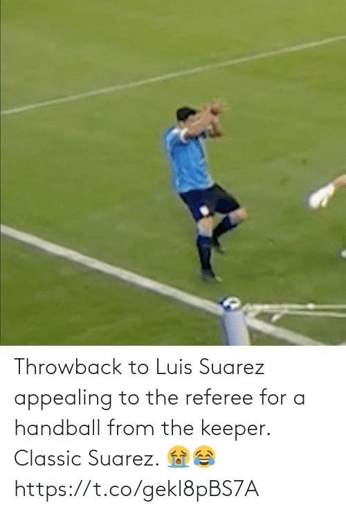 throwback: Throwback to Luis Suarez appealing to the referee for a handball from the keeper. Classic Suarez. 😭😂 https://t.co/gekl8pBS7A