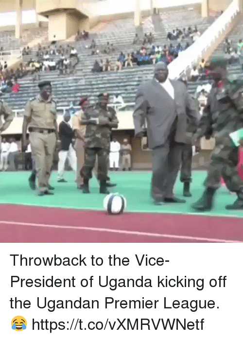 Premier League, Soccer, and League: Throwback to the Vice-President of Uganda kicking off the Ugandan Premier League. 😂 https://t.co/vXMRVWNetf