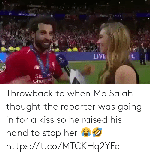 Kiss: Throwback to when Mo Salah thought the reporter was going in for a kiss so he raised his hand to stop her 😂🤣  https://t.co/MTCKHq2YFq
