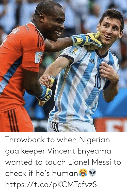 touch: Throwback to when Nigerian goalkeeper Vincent Enyeama wanted to touch Lionel Messi to check if he's human😂👽 https://t.co/pKCMTefvzS