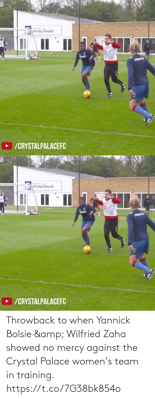 throwback: Throwback to when Yannick Bolsie & Wilfried Zaha showed no mercy against the Crystal Palace women's team in training. https://t.co/7G38bk854o