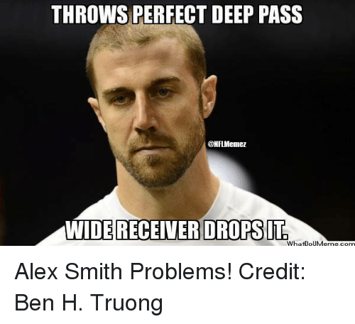 Nfl, Alex Smith, and Com: THROWS PERFECT DEEP PASS  ONFIMenez  WIDE RECEIVER DROPS IT  What ouMeme.com Alex Smith Problems! Credit: Ben H. Truong