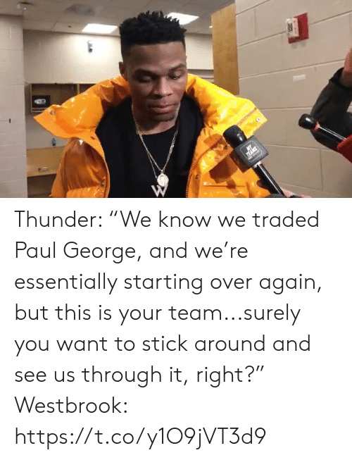 "Traded: Thunder: ""We know we traded Paul George, and we're essentially starting over again, but this is your team...surely you want to stick around and see us through it, right?""  Westbrook: https://t.co/y1O9jVT3d9"