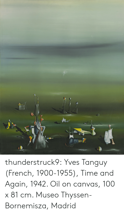 Tumblr, Blog, and Canvas: thunderstruck9:  Yves Tanguy (French, 1900-1955), Time and Again, 1942. Oil on canvas, 100 x 81 cm. Museo Thyssen-Bornemisza, Madrid