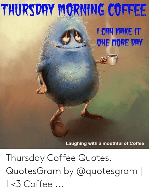 🅱️ 25+ Best Memes About Coffee Meme Thursday | Coffee Meme ... #sweatpantsCoffeeQuotes