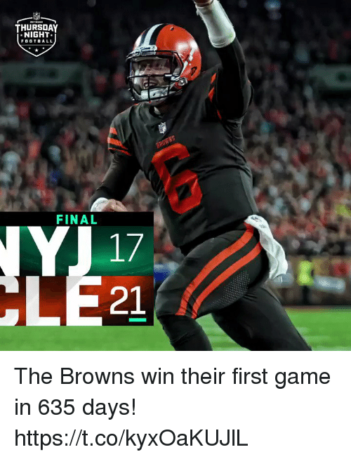 Football, Memes, and Browns: THURSDAY  NIGHT  FOOTBALL  FINAL  17  21 The Browns win their first game in 635 days! https://t.co/kyxOaKUJlL
