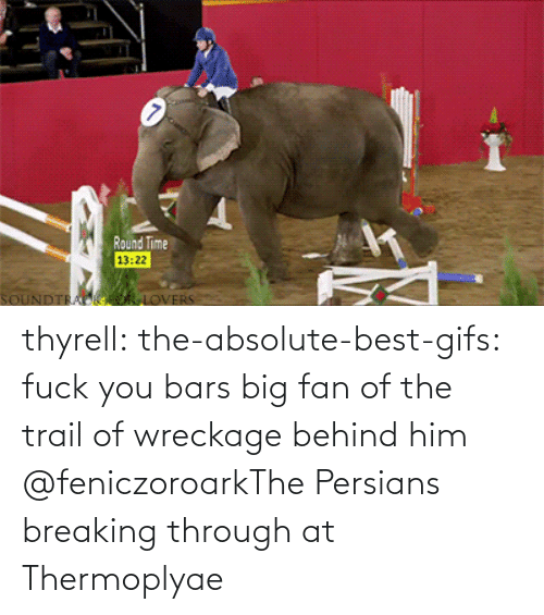 through: thyrell: the-absolute-best-gifs: fuck you bars   big fan of the trail of wreckage behind him    @feniczoroarkThe Persians breaking through at Thermoplyae