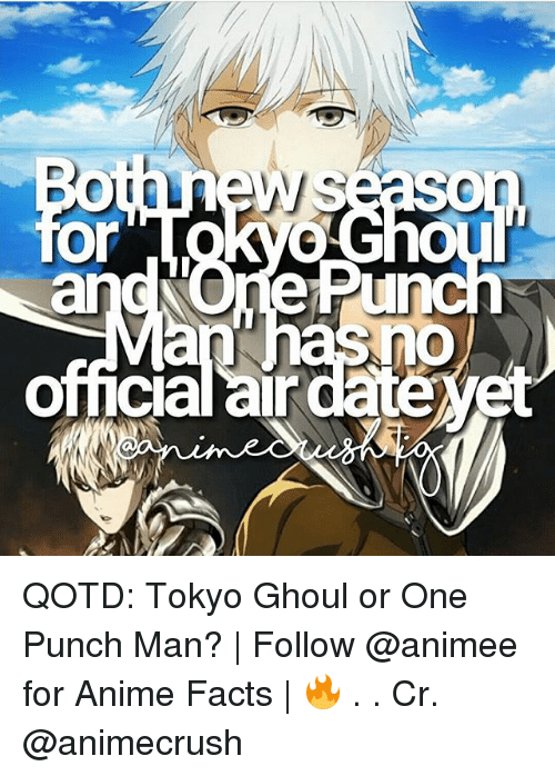 One-Punch Man: TI  omcialar dateyet QOTD: Tokyo Ghoul or One Punch Man? | Follow @animee for Anime Facts | 🔥 . . Cr. @animecrush