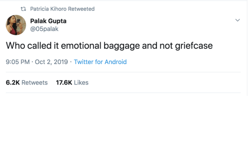 Called It: ti Patricia Kihoro Retweeted  Palak Gupta  @05palak  Who called it emotional baggage and not griefcase  9:05 PM Oct 2, 2019 Twitter for Android  6.2K Retweets  17.6K Likes