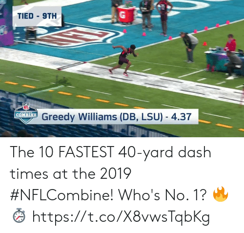Greedy: TIED 9TH  NFL  Greedy Williams (DB, LSU) - 4.37  | COMBINE The 10 FASTEST 40-yard dash times at the 2019 #NFLCombine!  Who's No. 1?  🔥⏱ https://t.co/X8vwsTqbKg