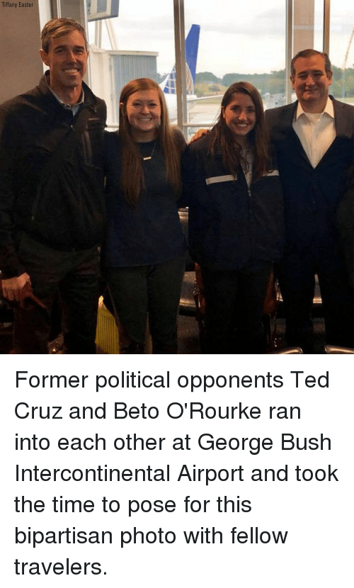 Easter, Memes, and Ted: Tiffany Easter Former political opponents Ted Cruz and Beto O'Rourke ran into each other at George Bush Intercontinental Airport and took the time to pose for this bipartisan photo with fellow travelers.