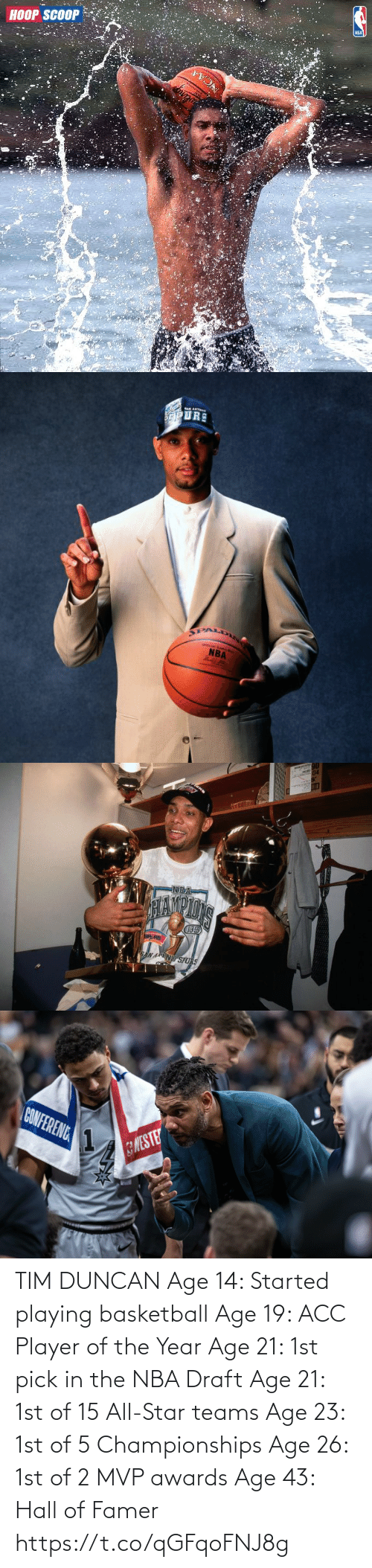 draft: TIM DUNCAN  Age 14: Started playing basketball Age 19: ACC Player of the Year Age 21: 1st pick in the NBA Draft Age 21: 1st of 15 All-Star teams Age 23: 1st of 5 Championships Age 26: 1st of 2 MVP awards Age 43: Hall of Famer https://t.co/qGFqoFNJ8g