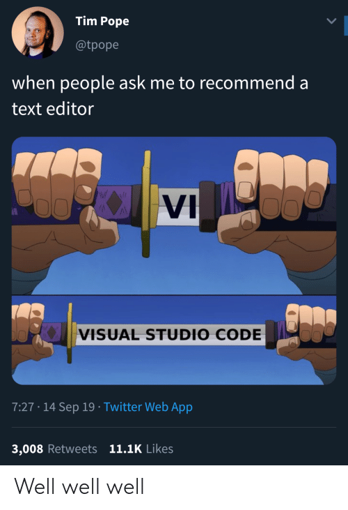 Pope Francis, Twitter, and Text: Tim Pope  @tpope  when people ask me to recommend a  text editor  WAI  VI  VISUAL STUDIO CODE  7:27 14 Sep 19 Twitter Web App  3,008 Retweets 11.1K Likes Well well well