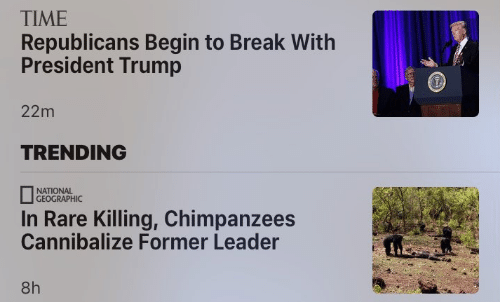 Geographic: TIME  Republicans Begin to Break With  President Trump  22m  TRENDING  NATIONAL  GEOGRAPHIC  In Rare Killing, Chimpanzees  Cannibalize Former Leader  8h