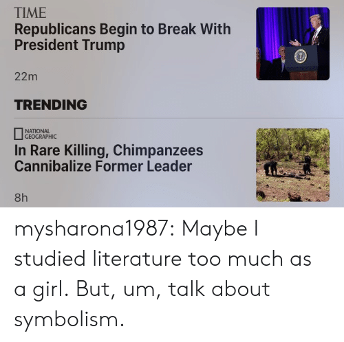 Target, Too Much, and Tumblr: TIME  Republicans Begin to Break With  President Trump  22m  TRENDING  NATIONAL  GEOGRAPHIC  In Rare Killing, Chimpanzees  Cannibalize Former Leader  8h mysharona1987: Maybe I studied literature too much as a girl. But, um, talk about symbolism.