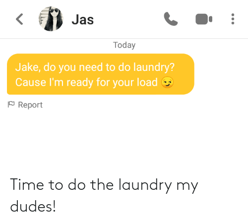 Laundry: Time to do the laundry my dudes!