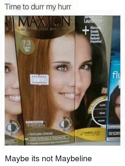 durr: Time to durr my hurr  Semsual  7.3  fl  MELL  TINTURA CREM Maybe its not Maybeline