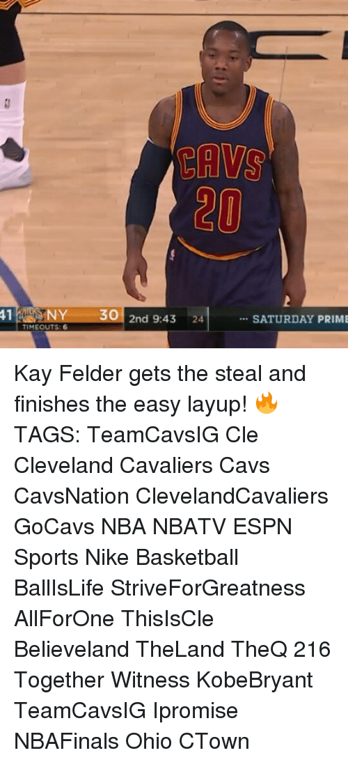 Cleveland Cavaliers, Memes, and Cavaliers: TIMEOUTS: 6  3O  2nd 9:43  124  SATURDAY PRIME Kay Felder gets the steal and finishes the easy layup! 🔥 TAGS: TeamCavsIG Cle Cleveland Cavaliers Cavs CavsNation ClevelandCavaliers GoCavs NBA NBATV ESPN Sports Nike Basketball BallIsLife StriveForGreatness AllForOne ThisIsCle Believeland TheLand TheQ 216 Together Witness KobeBryant TeamCavsIG Ipromise NBAFinals Ohio CTown