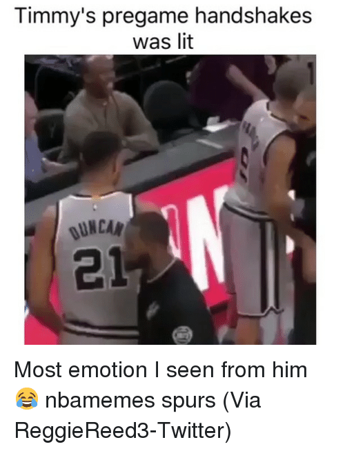 Basketball, Lit, and Nba: Timmy's pregame handshakes  was lit  UNCAR  21 Most emotion I seen from him😂 nbamemes spurs (Via ReggieReed3-Twitter)