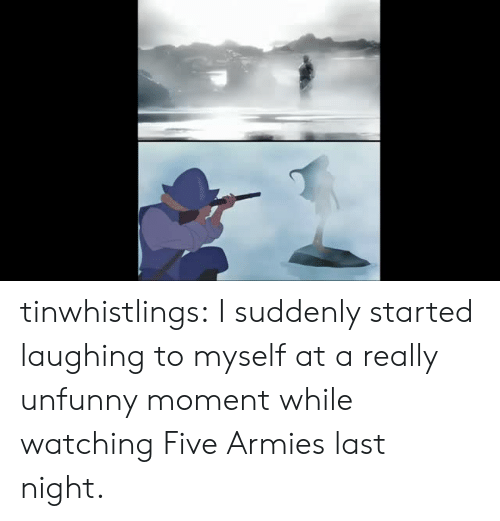 Tumblr, Blog, and Com: tinwhistlings:  I suddenly started laughing to myself at a really unfunny moment while watching Five Armies last night.