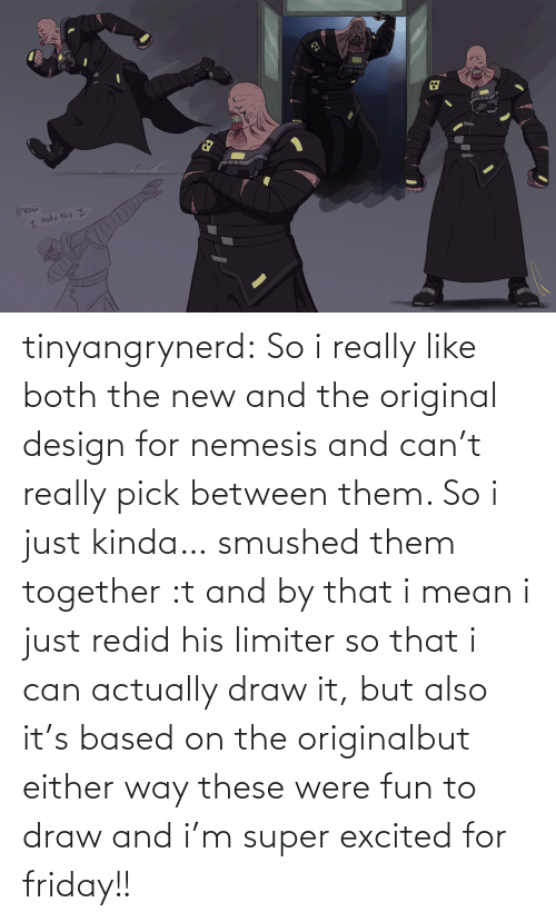 Both: tinyangrynerd:  So i really like both the new and the original design for nemesis and can't really pick between them. So i just kinda… smushed them together :t and by that i mean i just redid his limiter so that i can actually draw it, but also it's based on the originalbut either way these were fun to draw and i'm super excited for friday!!