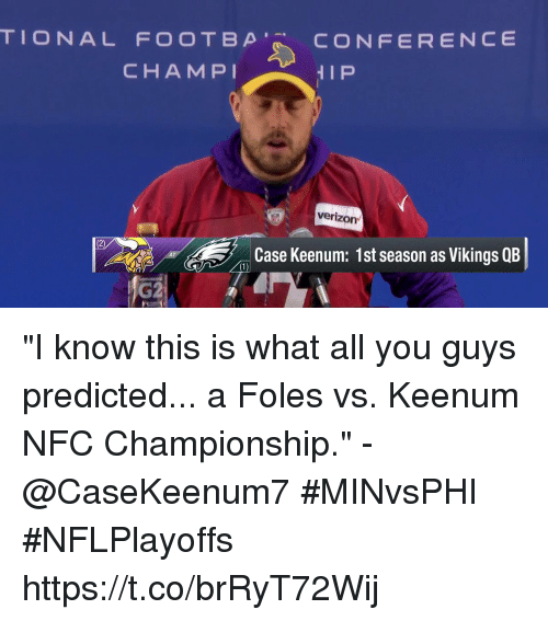 """Nfc Championship: TIONAL FOOTBp'R. CONFERENCE  CHAMPI  verizon  2)  Case Keenum: 1st season as Vikings QB  1)  G2 """"I know this is what all you guys predicted... a Foles vs. Keenum NFC Championship."""" - @CaseKeenum7   #MINvsPHI #NFLPlayoffs https://t.co/brRyT72Wij"""