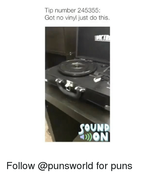 Memes, Puns, and 🤖: Tip number 245355:  Got no vinyl just do this.  OUND  DDON Follow @punsworld for puns
