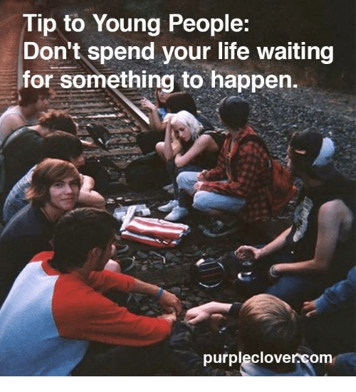 cloves: Tip to Young People:  Don't spend your life waiting  for something to happen.  purple clove  Om