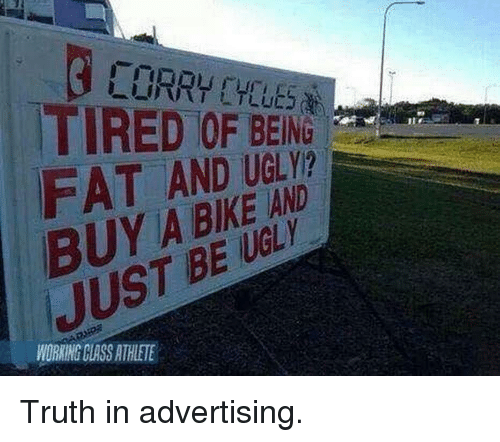Fat, Truth, and Bike: TIRED OF BEIN  FAT AND UGT  BUY A BIKE AND  JUST BE UG  WORKING CLASS AT ETE Truth in advertising.