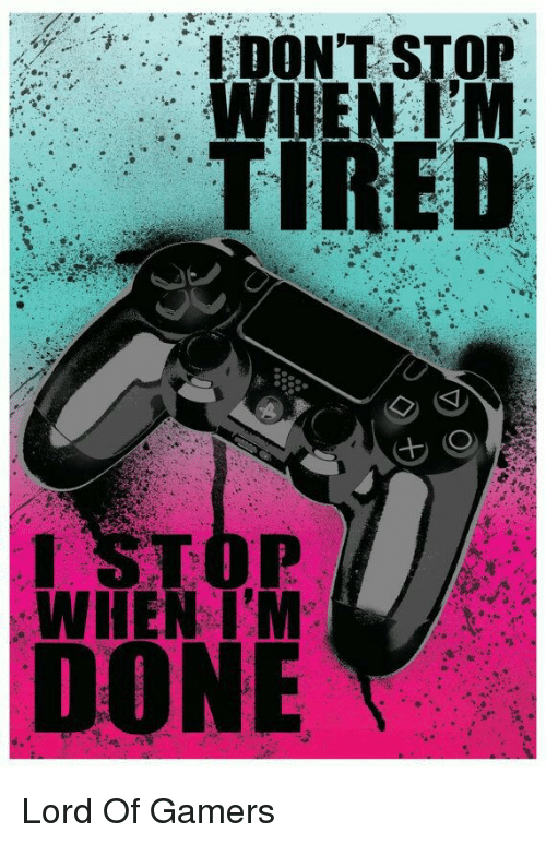 Lord, Tired, and Stop: TIRED  STOP  DONE Lord Of Gamers