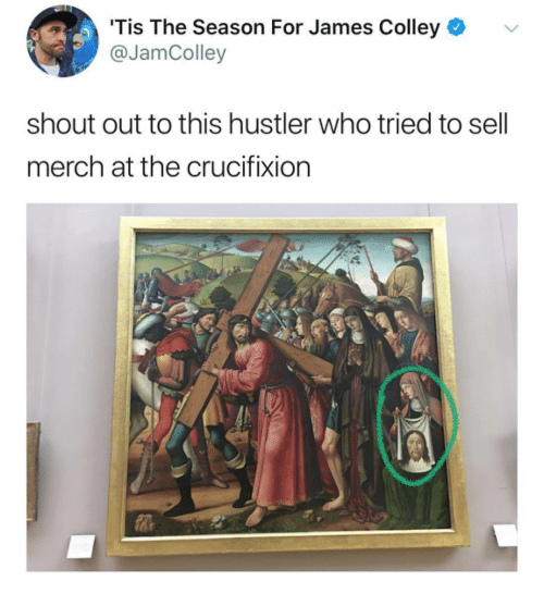 hustler: 'Tis The Season For James Colley  @JamColley  v.  shout out to this hustler who tried to sell  merch at the crucifixion