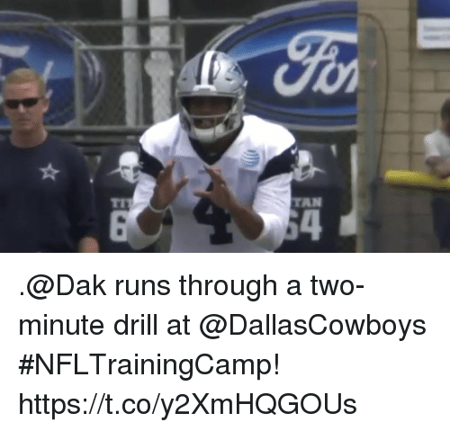 Memes, 🤖, and Tan: TIT  TAN  54 .@Dak runs through a two-minute drill at @DallasCowboys #NFLTrainingCamp! https://t.co/y2XmHQGOUs