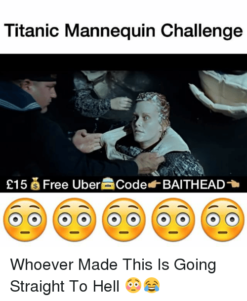 Memes, Titanic, and Mannequin: Titanic Mannequin Challenge  E15 S Free Uber Code BAITHEAD Whoever Made This Is Going Straight To Hell 😳😂
