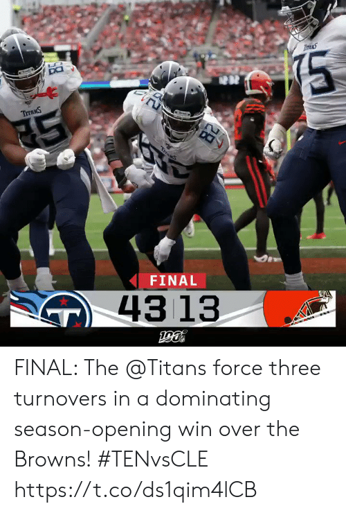 Dominating: TITANS  DO  TTANS  TruMS  FINAL  43 13  28 FINAL: The @Titans force three turnovers in a dominating season-opening win over the Browns! #TENvsCLE https://t.co/ds1qim4lCB