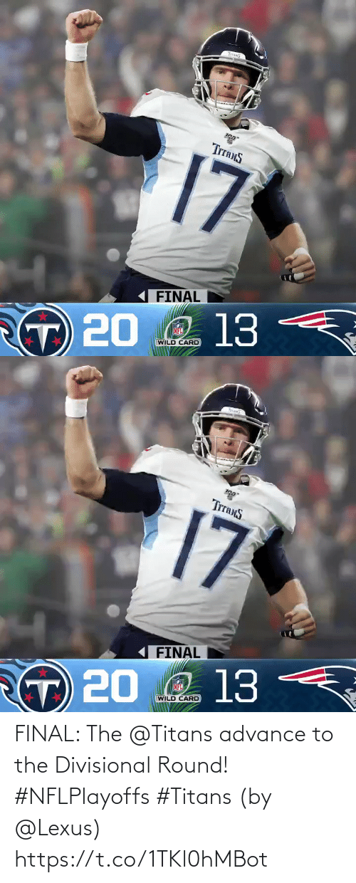 lexus: TITANS  TITANS  17  FINAL  O 13  NFL  T 20  WILD CARD   hi  TrranS  17  FINAL  Q 13  NFL  T 20  WILD CARD FINAL: The @Titans advance to the Divisional Round! #NFLPlayoffs #Titans  (by @Lexus) https://t.co/1TKl0hMBot