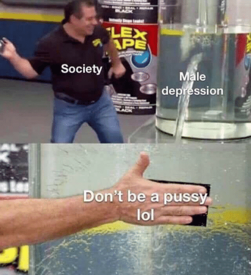 Lol, Pussy, and Depression: tkst  LEX  APE  Society  Male  depression  Don't be a pussy  lol