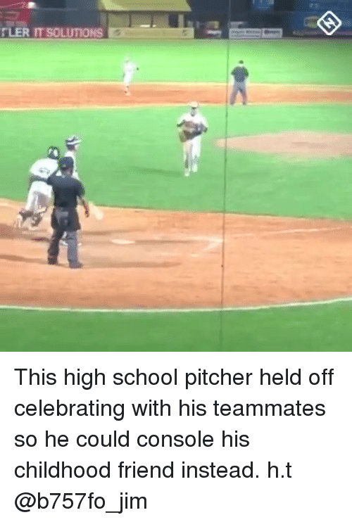 Mlb, School, and High School: TLER IT SOLUTIONS This high school pitcher held off celebrating with his teammates so he could console his childhood friend instead.   h.t  @b757fo_jim