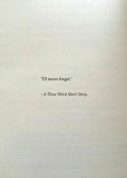 """Word, Never, and Three: """"Tll never forget.""""  -A Three Word Short Story"""