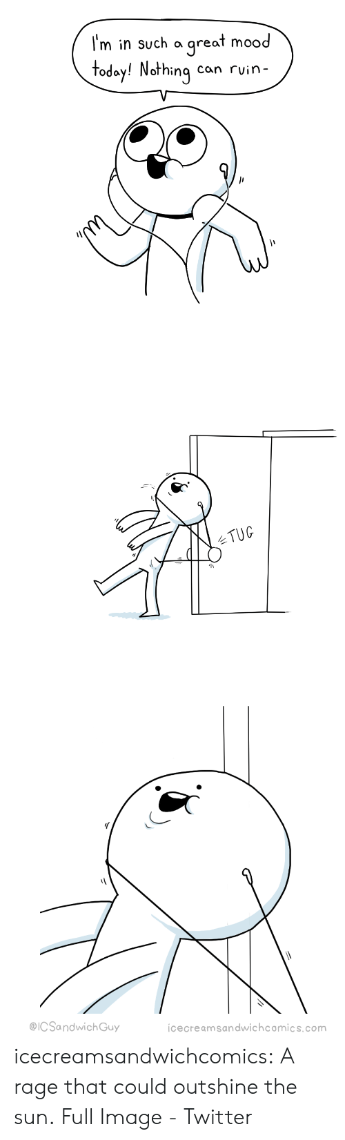 Mood, Target, and Tumblr: T'm in such a great mood  today! Nothing can rvin-   TUG   @ICSandwichGuy  icecreamsandwichcomics.com icecreamsandwichcomics:  A rage that could outshine the sun. Full Image - Twitter