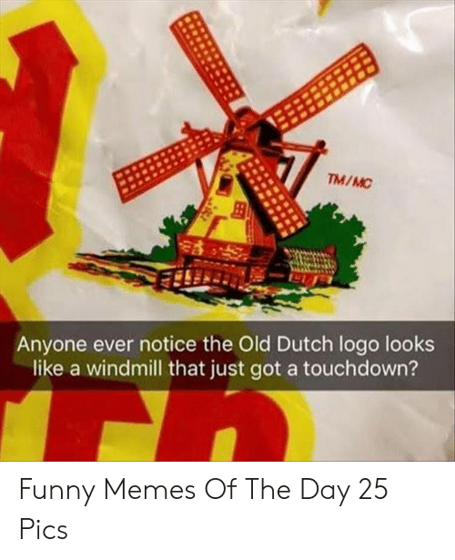 Funny, Memes, and Dutch Language: TM/MC  Anyone ever notice the Old Dutch logo looks  like a windmill that just got a touchdown? Funny Memes Of The Day 25 Pics