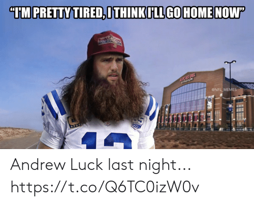 stadium: TM PRETTY TIRED,ITHINK ULL GOHOMENOW  BUSB  LUCAS OIL  STADIUM  @NFL MEMES Andrew Luck last night... https://t.co/Q6TC0izW0v