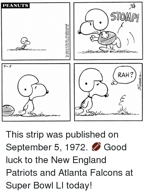 Super Bowl Li: Tm, Reg US. Pat. Off-All rights reserved  © 1972 by United Feature Syndicate, Inc  PEANUTS  .)STOMP  9-5  Sean?  RAH21 This strip was published on September 5, 1972. 🏈 Good luck to the New England Patriots and Atlanta Falcons at Super Bowl LI today!
