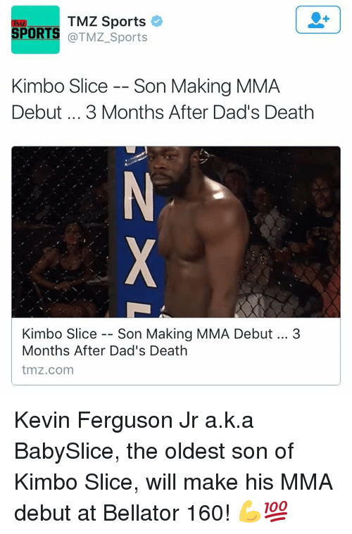 tmz sports: TMZ Sports  SPORTS  @TMZ Sports  Kimbo Slice Son Making MMA  Debut 3 Months After Dad's Death  Kimbo Slice  Son Making MMA Debut  3  Months After Dad's Death  tmz.com Kevin Ferguson Jr a.k.a BabySlice, the oldest son of Kimbo Slice, will make his MMA debut at Bellator 160! 💪💯